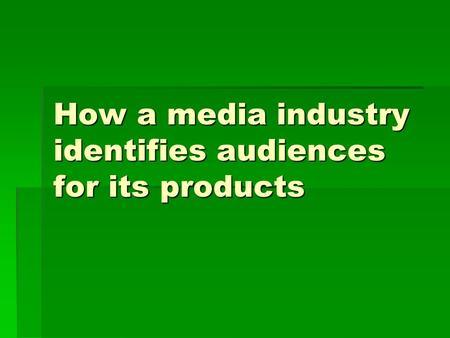 How a media industry identifies audiences for its products.