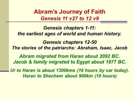 Abram's Journey of Faith Genesis 11 v27 to 12 v9 Genesis chapters 1-11: the earliest ages of world and human history. Genesis chapters 12-50 The stories.