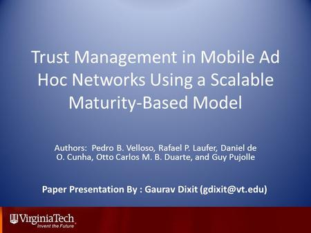 Trust Management in Mobile Ad Hoc Networks Using a Scalable Maturity-Based Model Authors: Pedro B. Velloso, Rafael P. Laufer, Daniel de O. Cunha, Otto.