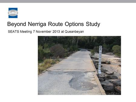 Beyond Nerriga Route Options Study SEATS Meeting 7 November 2013 at Queanbeyan Image placeholder.