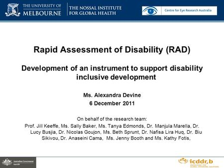 Rapid Assessment of Disability (RAD) Development of an instrument to support disability inclusive development Ms. Alexandra Devine 6 December 2011 On behalf.