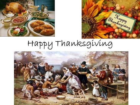 Happy Thanksgiving. Traditions 1.Visit your local city's Thanksgiving Day Parade or watch the Macy's Thanksgiving Day Parade on T.V 2.Watch American Football.