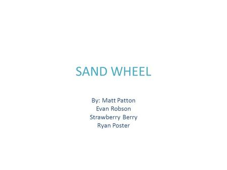 SAND WHEEL By: Matt Patton Evan Robson Strawberry Berry Ryan Poster.