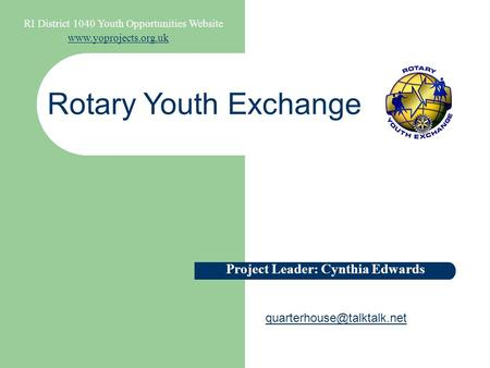RI District 1040 Youth Opportunities Website  Rotary Youth Exchange Project Leader: Cynthia Edwards