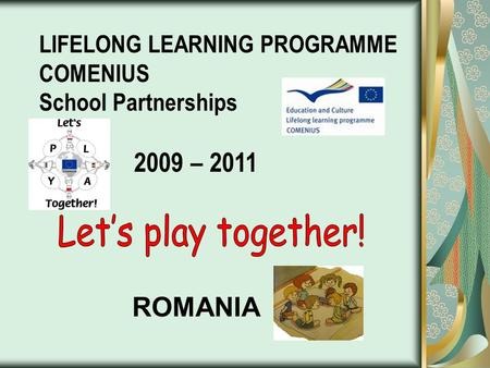 "ROMANIA. Planned activities September Inauguration of the ""Comenius wall""; Creating the project web page; Presentation of students, teachers, grades and."