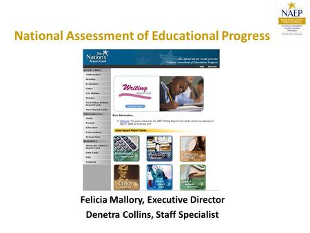 National Assessment of Educational Progress Felicia Mallory, Executive Director Denetra Collins, Staff Specialist.