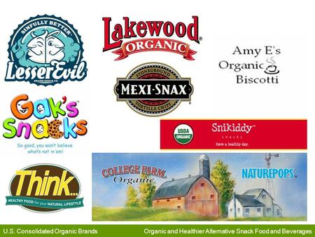 U.S. Consolidated Organic Brands Organic and Healthier Alternative Snack Food and Beverages.