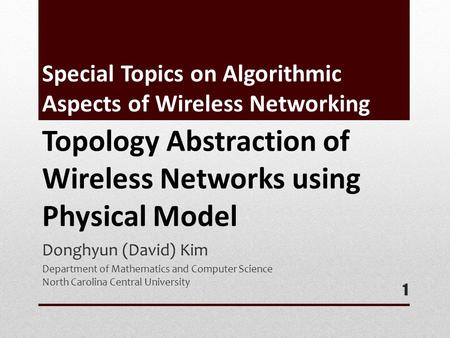 Special Topics on Algorithmic Aspects of Wireless Networking Donghyun (David) Kim Department of Mathematics and Computer Science North Carolina Central.
