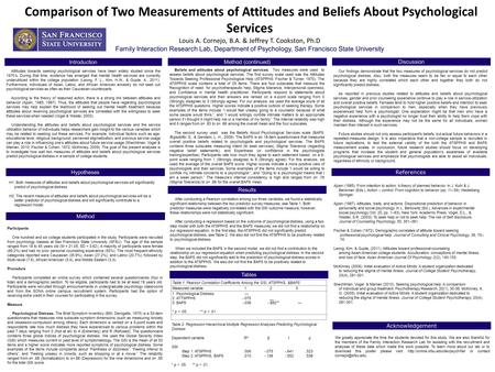 Comparison of Two Measurements of Attitudes and Beliefs About Psychological Services Louis A. Cornejo, B.A. & Jeffrey T. Cookston, Ph.D Family Interaction.