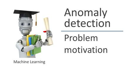 Anomaly detection Problem motivation Machine Learning.