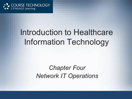 Introduction to Healthcare Information Technology Chapter Four Network IT Operations.
