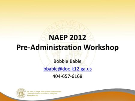 NAEP 2012 Pre-Administration Workshop Bobbie Bable 404-657-6168.