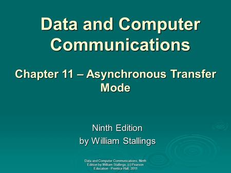 Data and Computer Communications Ninth Edition by William Stallings Chapter 11 – Asynchronous Transfer Mode Data and Computer Communications, Ninth Edition.