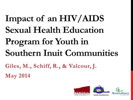 Impact of an HIV/AIDS Sexual Health Education Program for Youth in Southern Inuit Communities Giles, M., Schiff, R., & Valcour, J. May 2014.