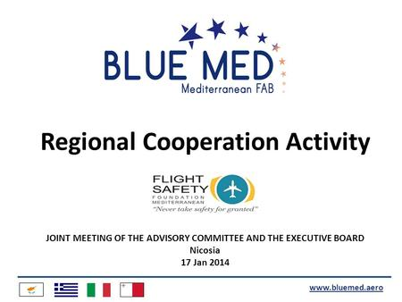 Www.bluemed.aero Regional Cooperation Activity JOINT MEETING OF THE ADVISORY COMMITTEE AND THE EXECUTIVE BOARD Nicosia 17 Jan 2014.