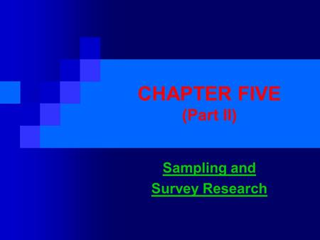 CHAPTER FIVE (Part II) Sampling and Survey Research.