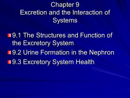 Chapter 9 Excretion and the Interaction of Systems 9.1 The Structures and Function of the Excretory System 9.2 Urine Formation in the Nephron 9.3 Excretory.