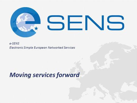 E-SENS Electronic Simple European Networked Services Moving services forward.