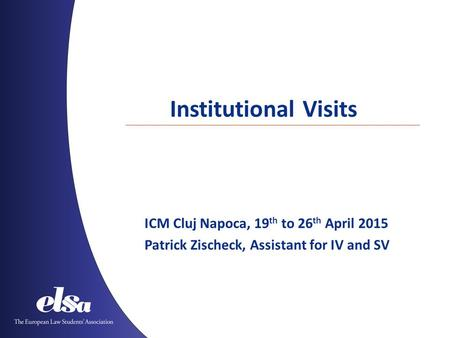 Institutional Visits ICM Cluj Napoca, 19 th to 26 th April 2015 Patrick Zischeck, Assistant for IV and SV.