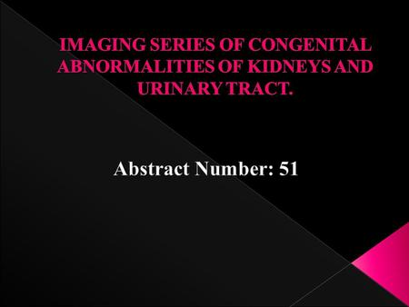  Congenital abnormalities of the kidneys and urinary tract (CAKUT) are variable, occur in 1 of 500 newborns; predisposing to development of hypertension,