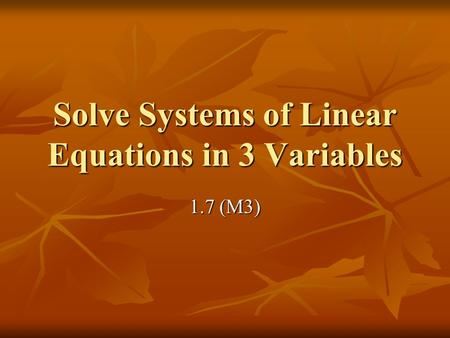 Solve Systems of Linear Equations in 3 Variables 1.7 (M3)