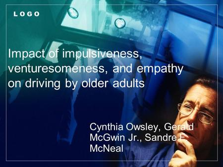 L O G O Impact of impulsiveness, venturesomeness, and empathy on driving by older adults Cynthia Owsley, Gerald McGwin Jr., Sandre F. McNeal Journal of.