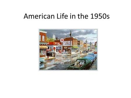 American Life in the 1950s. America after WWII Politically Americans were focused on the Cold War and preventing the spread of Communism. However, life.