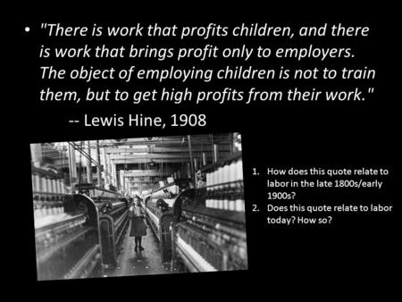 There is work that profits children, and there is work that brings profit only to employers. The object of employing children is not to train them, but.