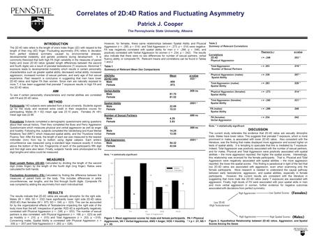 Correlates of 2D:4D Ratios and Fluctuating Asymmetry Patrick J. Cooper The Pennsylvania State University, Altoona INTRODUCTION The 2D:4D ratio refers to.