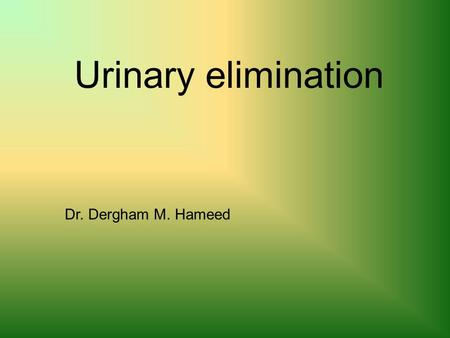 Urinary elimination Dr. Dergham M. Hameed. Urinary System Kidneys and ureters Bladder Urethra.