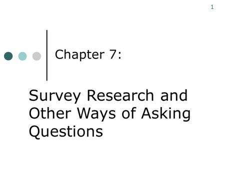 Chapter 7: 1 Survey Research and Other Ways of Asking Questions.