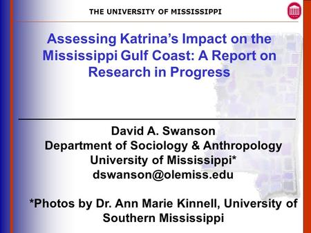 THE UNIVERSITY OF MISSISSIPPI The University of Mississippi Institute for Advanced Education in Geospatial Science Assessing Katrina's Impact on the Mississippi.