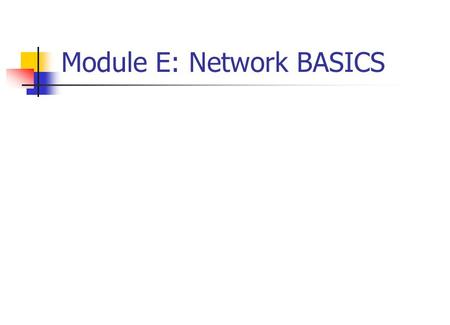 Module E: Network BASICS. INTRODUCTION Computer network – two or more computers connected so that they can communicate with each other and share information,