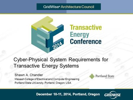 GridWise ® Architecture Council Cyber-Physical System Requirements for Transactive Energy Systems Shawn A. Chandler Maseeh College of Electrical and Computer.