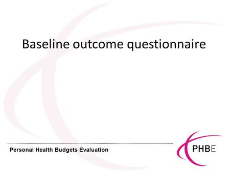 Personal Health Budgets Evaluation Baseline outcome questionnaire.