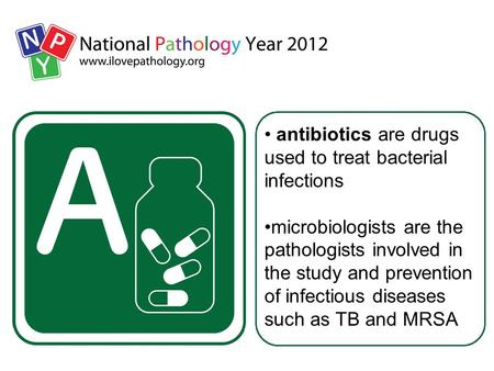 Antibiotics are drugs used to treat bacterial infections microbiologists are the pathologists involved in the study and prevention of infectious diseases.