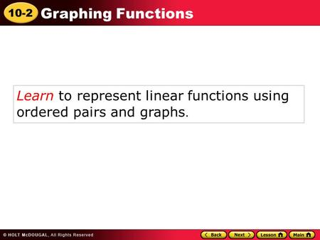 10-2 Graphing Functions Learn to represent linear functions using ordered pairs and graphs.