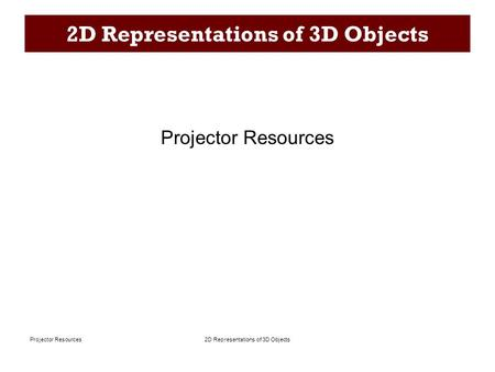 2D Representations of 3D ObjectsProjector Resources 2D Representations of 3D Objects Projector Resources.