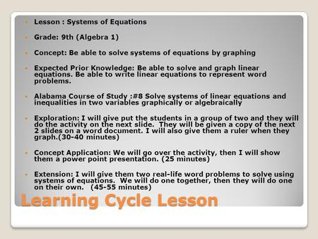 Learning Cycle Lesson Lesson : Systems of Equations Grade: 9th (Algebra 1) Concept: Be able to solve systems of equations by graphing Expected Prior Knowledge: