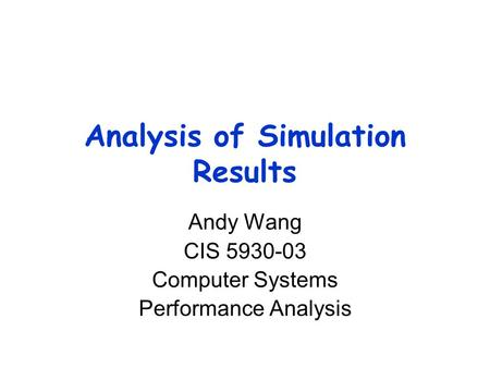 Analysis of Simulation Results Andy Wang CIS 5930-03 Computer Systems Performance Analysis.