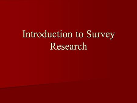 Introduction to Survey Research. What kind of data can I collect? Factual Knowledge Factual Knowledge Cognitive Beliefs or Perceptions Cognitive Beliefs.