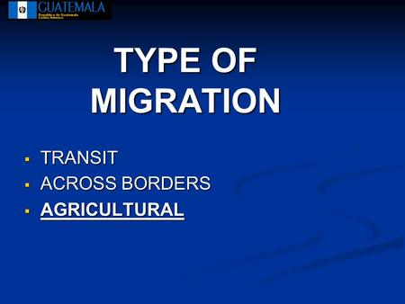  TRANSIT  ACROSS BORDERS  AGRICULTURAL TYPE OF MIGRATION.
