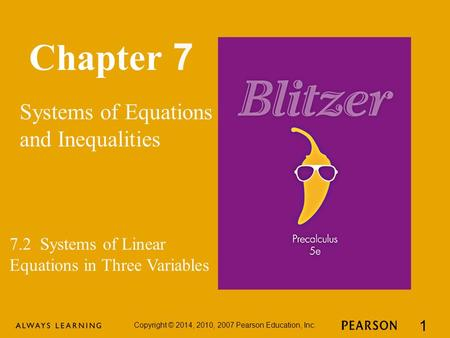 Chapter 7 Systems of Equations and Inequalities Copyright © 2014, 2010, 2007 Pearson Education, Inc. 1 7.2 Systems of Linear Equations in Three Variables.