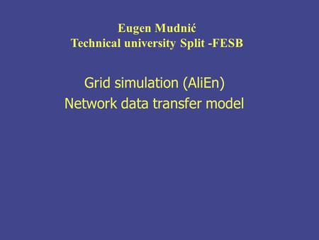 Grid simulation (AliEn) Network data transfer model Eugen Mudnić Technical university Split -FESB.