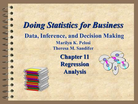1 Doing Statistics for Business Doing Statistics for Business Data, Inference, and Decision Making Marilyn K. Pelosi Theresa M. Sandifer Chapter 11 Regression.
