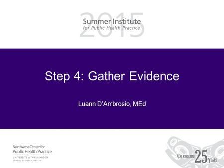 Step 4: Gather Evidence Luann D'Ambrosio, MEd. Review: What to measure What amount of $ and time were invested What did the program actually consist of.
