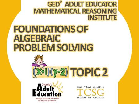 TOPIC 2 FOUNDATIONS OF ALGEBRAIC PROBLEM SOLVING