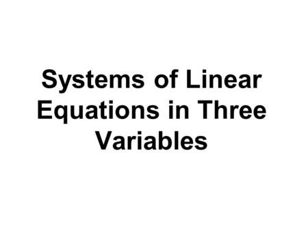 Systems of Linear Equations in Three Variables. An equation such as x + 2y - 3z = 9 is called a linear equation in three variables. In general, any equation.