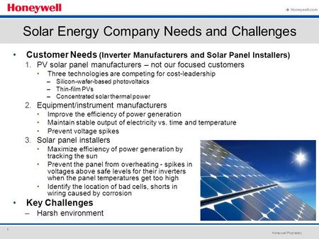 Honeywell Proprietary Honeywell.com  1 Customer Needs (Inverter Manufacturers and Solar Panel Installers) 1.PV solar panel manufacturers – not our focused.