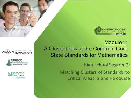 Module 1: A Closer Look at the Common Core State Standards for Mathematics High School Session 2: Matching Clusters of Standards to Critical Areas in one.